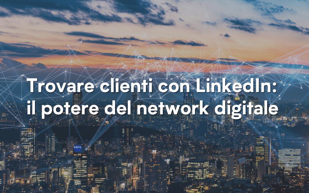 Trovare clienti con LinkedIn: il potere del network digitale