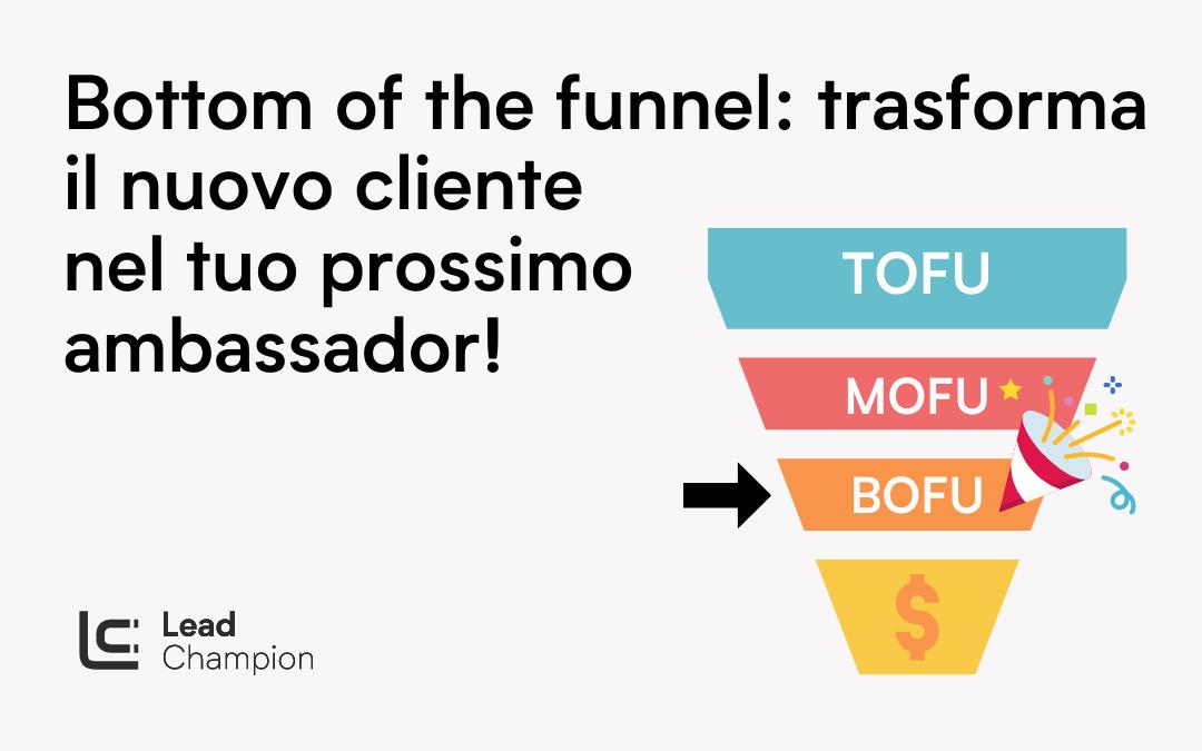 Bottom of the Funnel: delizia i clienti ed ottieni passaparola