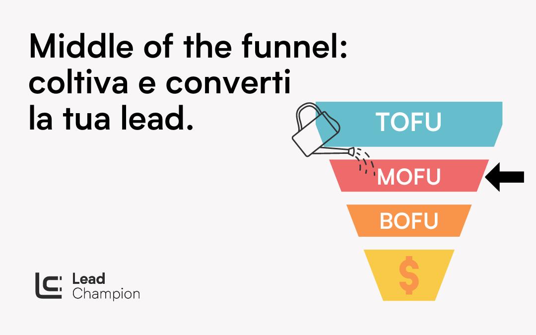 Middle of the Funnel: trasforma i lead in clienti