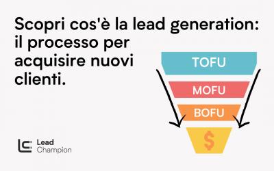 Cos'è la Lead Generation: Acquisisci Clienti Online (nel 2021)